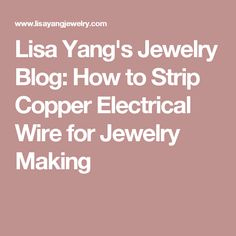 Lisa Yang's Jewelry Blog: How to Strip Copper Electrical Wire for Jewelry Making