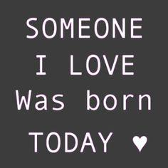 Someone I love was born today♡ happy birthday