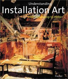 Understanding Installation Art from Duchamp to Holzer