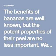 The benefits of bananas are well known, but the potent properties of their peel are no less important. We all throw it away after eating the banana, but people in some countries, such as India use the nutritional benefits of the banana skin by eating it for decades. 1. Banana peel for teeth whitening Rub …