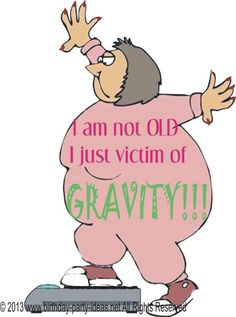 I'm not old; I'm just a victim of gravity! #birthday #quotes #sayings #happybirthday #bpartyideas