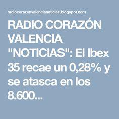 """RADIO CORAZÓN VALENCIA  """"NOTICIAS"""": El Ibex 35 recae un 0,28% y se atasca en los 8.600..."""