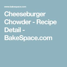Cheeseburger Chowder - Recipe Detail - BakeSpace.com. This is my favorite.