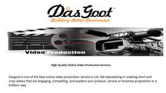 Dasgoot - High Quality Online Video Production Services - Dasgoot is one of the best online video production service in UK, We Specializing in creating short and crisp videos that are engaging, compelling, and explains your product, service or business proposition in a brilliant way.