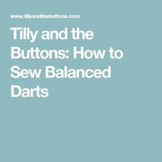 Tilly and the Buttons: How to Sew Balanced Darts