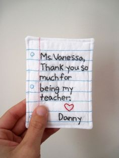 Little embroidered note - cute teacher gift!  Maybe make into an ornament for Christmas.