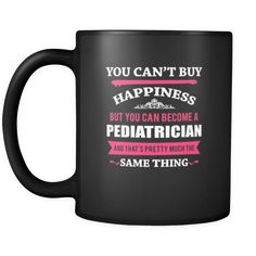 [product_style]-Pediatrician You can't buy happiness but you can become a Pediatrician and that's pretty much the same thing 11oz Black Mug-Teelime