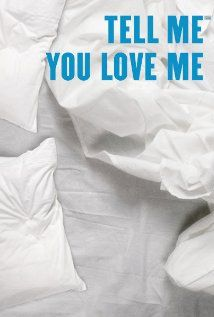 Watch Tell Me You Love Me 2007 On ZMovie Online - http://zmovie.me/2013/12/watch-tell-me-you-love-me-2007-on-zmovie-online/