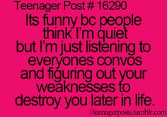 Teenager Posts I do that and my classmates say shorter people are closer to hell so it kinda makes sense or I'm quiet cause you are annoying af