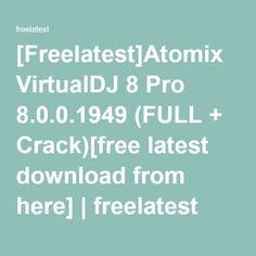 [Freelatest]Atomix VirtualDJ 8 Pro 8.0.0.1949 (FULL + Crack)[free latest download from here] | freelatest