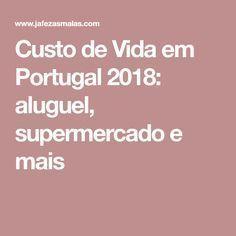 Custo de Vida em Portugal 2018: aluguel, supermercado e mais