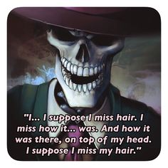 Tbh I can't picture Skulduggery as a living person, with HAIR!