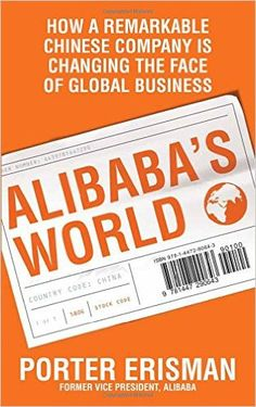 Alibabas World: How a Remarkable Chinese Company is Changing the Face of Global Business