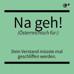 Na geh! German Language, E Cards, Humor, Austria, I Laughed, Nerdy, Meant To Be, Manado, Jokes