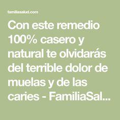 Con este remedio 100% casero y natural te olvidarás del terrible dolor de muelas y de las caries - FamiliaSalud.com