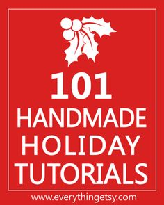 101 Handmade Holiday Tutorials - Something for everyone! #Christmas #DIY #decorating
