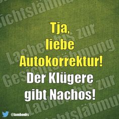 Nimm das, Autokorrektur :) Can't Stop Laughing, Laughing So Hard, Jokes Quotes, Funny Quotes, Funny Me, Hilarious, Yes Man, German Quotes, Have A Laugh