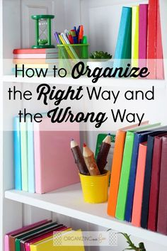 How to Organize the Right Way and the Wrong Way from Becky of Organizing Made Fun via http://www.thirtyhandmadedays.com