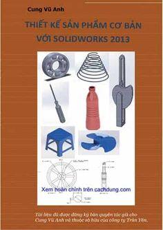 """Sách """"Thiết kế sản phẩm cơ bản với Solidworks 2013"""" hướng dẫn người học thông qua những bài tập thực tế là thiết kế các sản phẩm phổ biến trong đời sống hằng ngày và trong lĩnh vực cơ khí. Tất cả các bài tập sẽ được trình bày đầy đủ các bước từ việc khởi tạo ban đầu đến khi hoàn thành sản phẩm"""