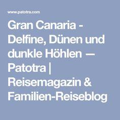 Gran Canaria - Delfine, Dünen und dunkle Höhlen — Patotra | Reisemagazin & Familien-Reiseblog Canario, Boarding Pass, Villa, Travel, Portugal, Maspalomas, Europe, Holiday Destinations, Families