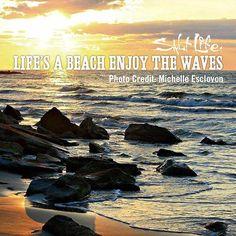 Life's a beach, enjoy the waves! #Waves #BeachQuotes