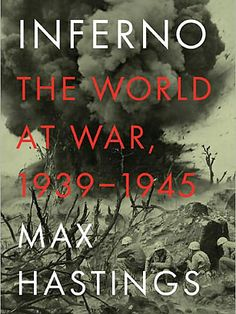 Inferno by Max Hastings.  Outstanding World War II history.  Told primarily by those who lived through it.  Highly recommended.  Finished 5/14/13,