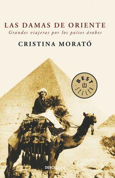 Las damas de Oriente : grandes viajeras por los países árabes / Cristina Morató http://fama.us.es/record=b1657020~S16*spi
