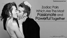 """""""I cannot let you burn me up, nor can I resist you. """"Read on and find out the best pair. Zodiac Pairs Which Are The Most Passionate and Powerful Together"""
