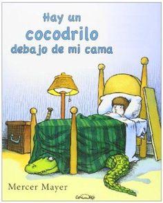 Hay un cocodrilo debajo de mi cama / Mercer Mayer. Una buena manera de acostarse para vencer los temores de la oscuridad.
