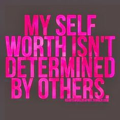 My self worth isn't determined by others | Inspirational Quotes