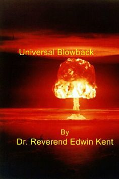 The Secret to Universal Blowback by Dr. Reverend Edwin Kent. $0.99. Publisher: Dr. Reverend Edwin Kent (January 21, 2013). 17 pages. Author: Dr. Reverend Edwin Kent