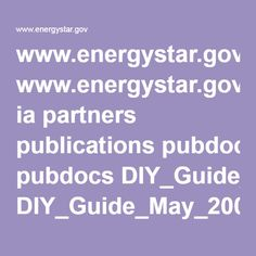 www.energystar.gov ia partners publications pubdocs DIY_Guide_May_2008.pdf?52ec-89cf