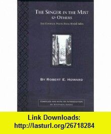 The Singer in the Mist and Others The Complete Poems from Weird Tales by Robert E. Howard (9781848630796) Robert E. Howard, Stephen Jones, Gary Gianni , ISBN-10: 1848630794  , ISBN-13: 978-1848630796 ,  , tutorials , pdf , ebook , torrent , downloads , rapidshare , filesonic , hotfile , megaupload , fileserve