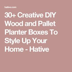 30+ Creative DIY Wood and Pallet Planter Boxes To Style Up Your Home - Hative
