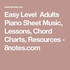 Easy Level Adults Piano  Sheet Music, Lessons, Chord Charts, Resources  - 8notes.com