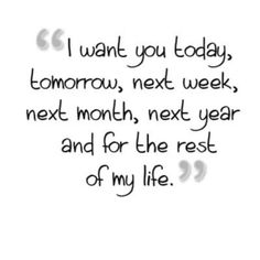 I want you today, tomorrow, next week, next month, next year, and for the rest of my life princess