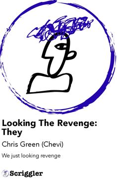 Looking The Revenge: They by Chris Green (Chevi) https://scriggler.com/detailPost/poetry/27189