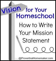 Vision for Your Homeschool: How to Write Your Mission Statement by ProverbialHomemak...