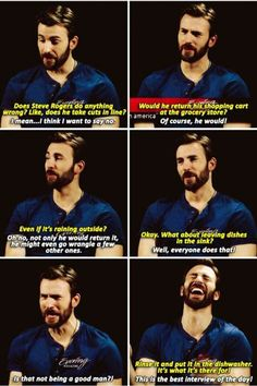 """""""Is that not being a good man?"""" When asked what Steve would do in an interview (I think by his mother - you don't mess with Chris mom...)"""