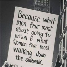 This is a serious problem and I think that feminism is needed so badly in this world. Women should not have to be afraid to walk down a sidewalk at at night. Angst Quotes, Life Quotes Love, Wisdom Quotes, True Quotes, Quotes Quotes, Intersectional Feminism, Faith In Humanity, Social Justice, In This World