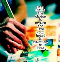 create the life your heart is yearning to live...