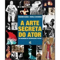 A ARTE SECRETA DO ATOR - Eugenio Barba
