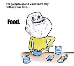 this was every year for me. I still think valentine's day is a stupid holiday, though. Valentines Day Jokes, My True Love, My Love, Partying Hard, Describe Me, Daily Funny, Story Of My Life, Make Me Smile, Breakup