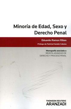 Minoría de edad, sexo y derecho penal / Eduardo Ramón Ribas ; prólogo de Patricia Faraldo Cabana. - Cizur Menor (Navarra) : Aranzadi, 2013