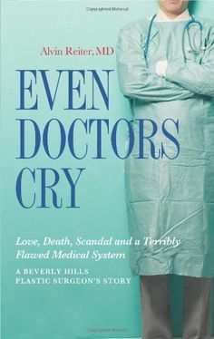 Even Doctors Cry - Love, Death, Scandal and a Terribly Flawed Medical System by Alvin Reiter MD. $11.21. Publisher: Langdon Street Press (June 1, 2010). Publication: June 1, 2010