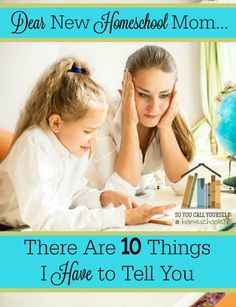 Dear New Homeschool Mom :: A letter to my friends who are new homeschooling mothers....there are ten things I have to tell you. :: So You Call Yourself a Homeschooler?