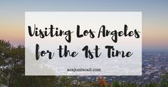 first visit to Los Angeles | first time in Los Angeles | visiting Los Angeles | where to go in Los Angeles | what to do in Los Angeles | Los Angeles attractions | visiting LA | things to do in Los Angeles | Los Angeles tours | what to do in LA | places to visit in Los Angeles