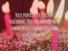 Mensagem de aniversário - PODERIA SER FERIADO