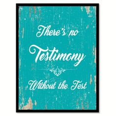 There's No Testimony Without The Test Motivation Quote Saying Gift Ideas Home Décor Wall Art