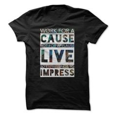 WORK FOR A CAUSE not FOR APPLAUSE LIVE TO EXPRESS NOT T - #diy gift #husband gift. CLICK HERE => https://www.sunfrog.com/Funny/WORK-FOR-A-CAUSE-not-FOR-APPLAUSE-LIVE-TO-EXPRESS-NOT-TO-IMPRESS.html?68278